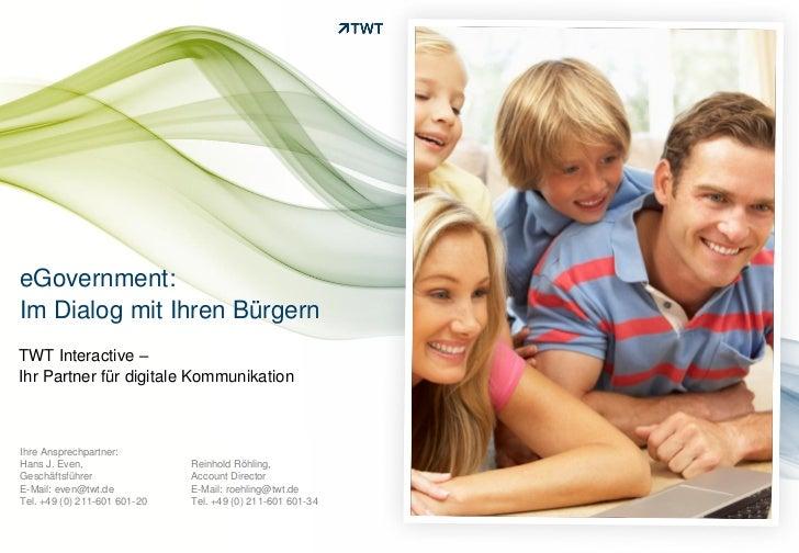 eGovernment:Im Dialog mit Ihren BürgernTWT Interactive –Ihr Partner für digitale KommunikationIhre Ansprechpartner:Hans J....