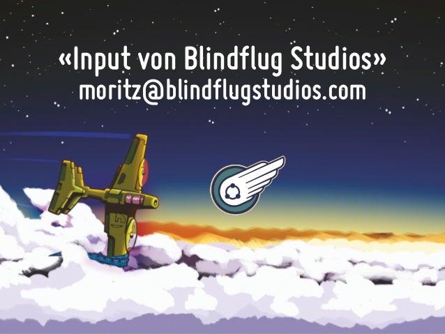 «Input von Blindflug Studios» moritz@blindflugstudios.com