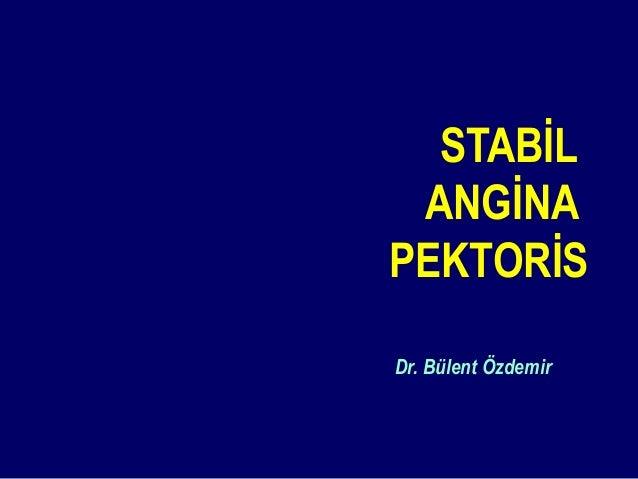 STABİL ANGİNA PEKTORİS Dr. Bülent Özdemir