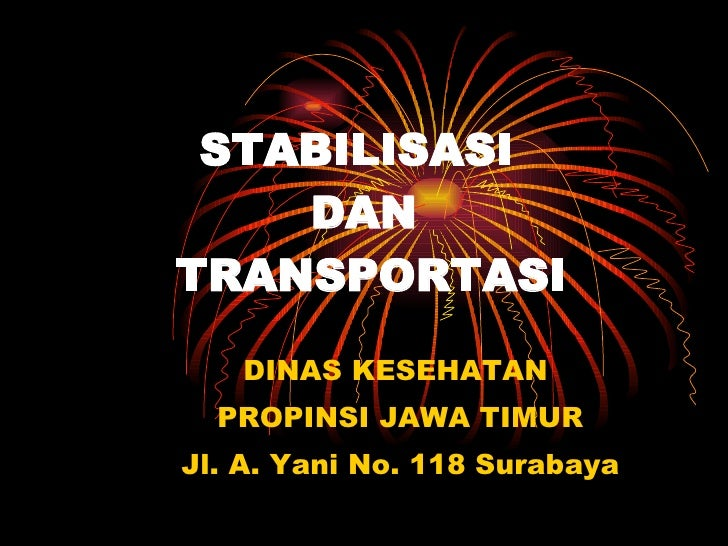 STABILISASI  DAN  TRANSPORTASI DINAS KESEHATAN  PROPINSI JAWA TIMUR Jl. A. Yani No. 118 Surabaya