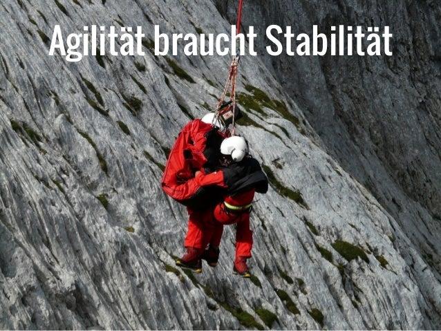 Agilität braucht Stabilität