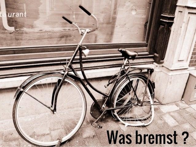 Was bremst ?