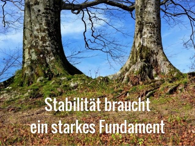 Stabilität braucht  ein starkes Fundament