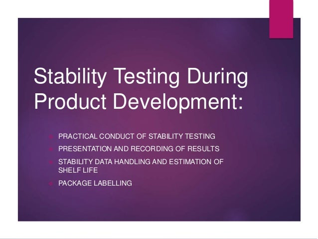 Stability Testing During Product Development:  PRACTICAL CONDUCT OF STABILITY TESTING  PRESENTATION AND RECORDING OF RES...