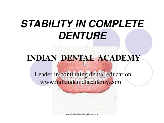 STABILITY IN COMPLETE DENTURE INDIAN DENTAL ACADEMY Leader in continuing dental education www.indiandentalacademy.com  www...