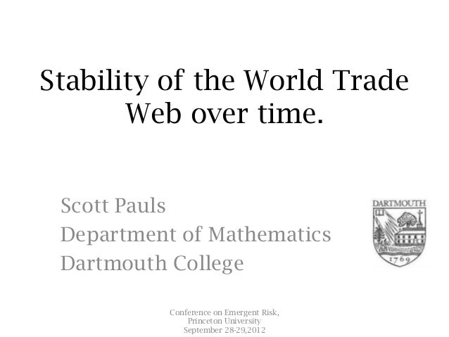 Stability of the World Trade       Web over time. Scott Pauls Department of Mathematics Dartmouth College           Confer...