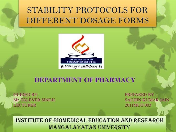STABILITY PROTOCOLS FOR     DIFFERENT DOSAGE FORMS        DEPARTMENT OF PHARMACYGUIDED BY:                        PREPARED...