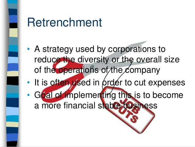 all about retrechment Define retrenchment: reduction, curtailment specifically : a cutting of expenses.