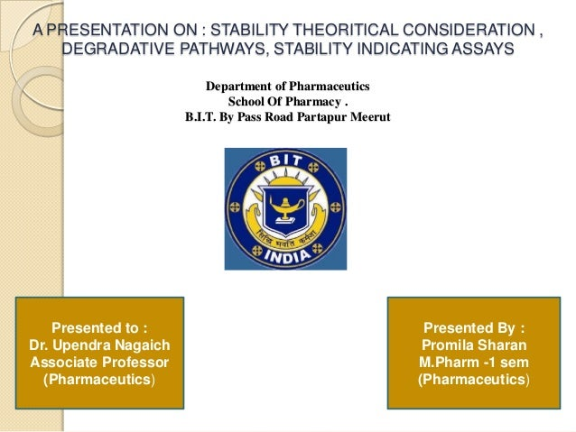 A PRESENTATION ON : STABILITY THEORITICAL CONSIDERATION ,   DEGRADATIVE PATHWAYS, STABILITY INDICATING ASSAYS             ...