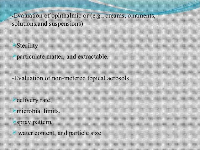 -Evaluation of ophthalmic or (e.g., creams, ointments, solutions,and suspensions) Sterility particulate matter, and extr...