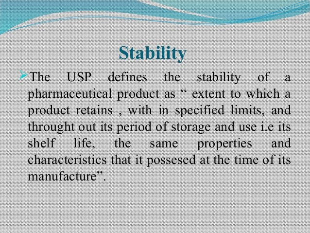 """Stability The USP defines the stability of a pharmaceutical product as """" extent to which a product retains , with in spec..."""