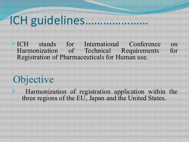 ICH guidelines………………… ICH stands for International Conference on Harmonization of Technical Requirements for Registration...