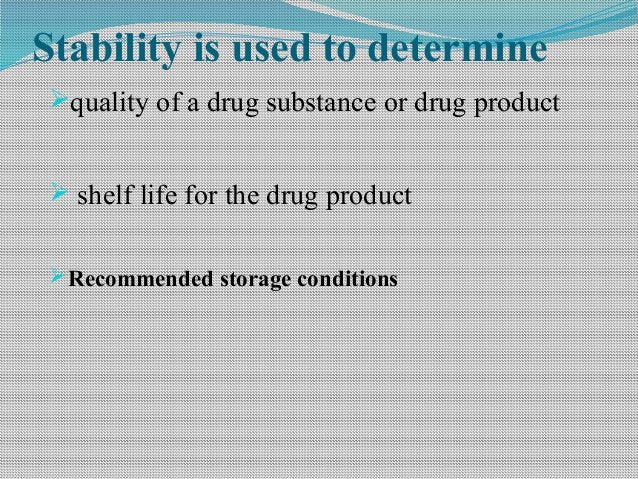 Stability is used to determine quality of a drug substance or drug product  shelf life for the drug product Recommended...