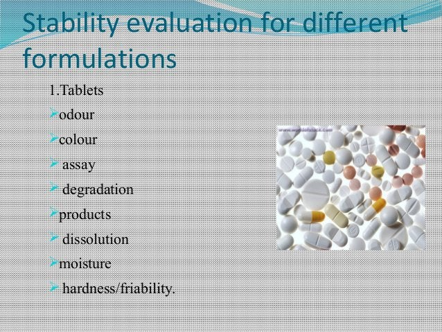 Stability evaluation for different formulations 1.Tablets odour colour  assay  degradation products  dissolution mo...