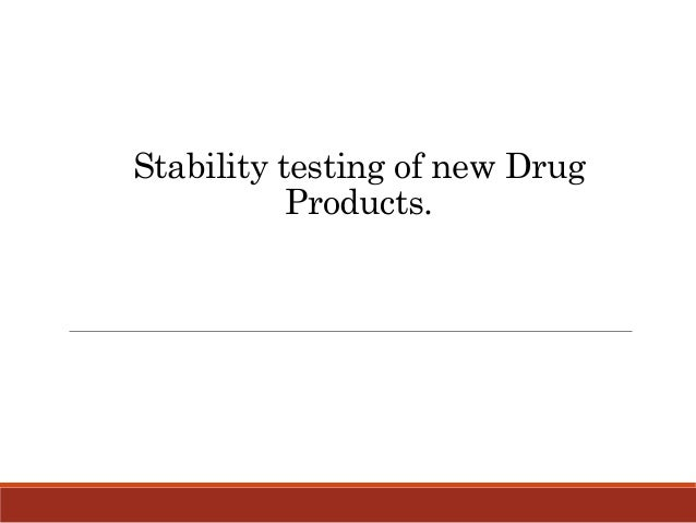 Stability testing of new Drug Products.