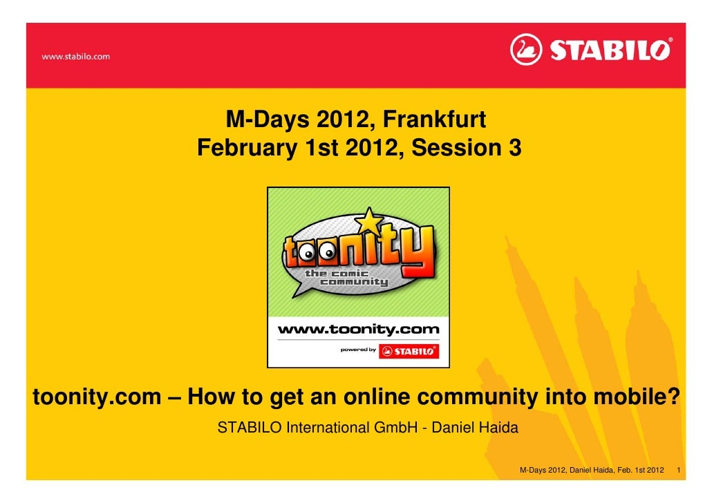 M-Days 2012, Frankfurt              February 1st 2012, Session 3toonity.com – How to get an online community into mobile? ...