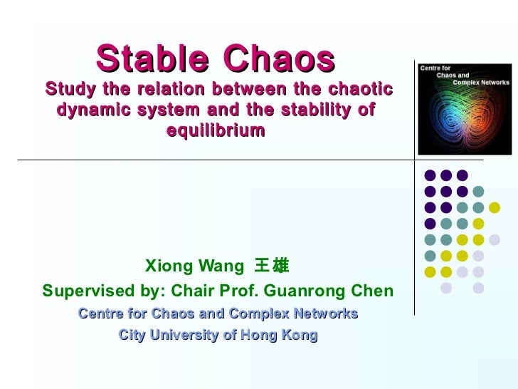 Stable ChaosStudy the relation between the chaotic dynamic system and the stability of             equilibrium            ...