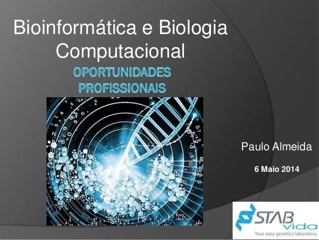 Bioinformática e Biologia Computacional 6 Maio 2014 Paulo Almeida