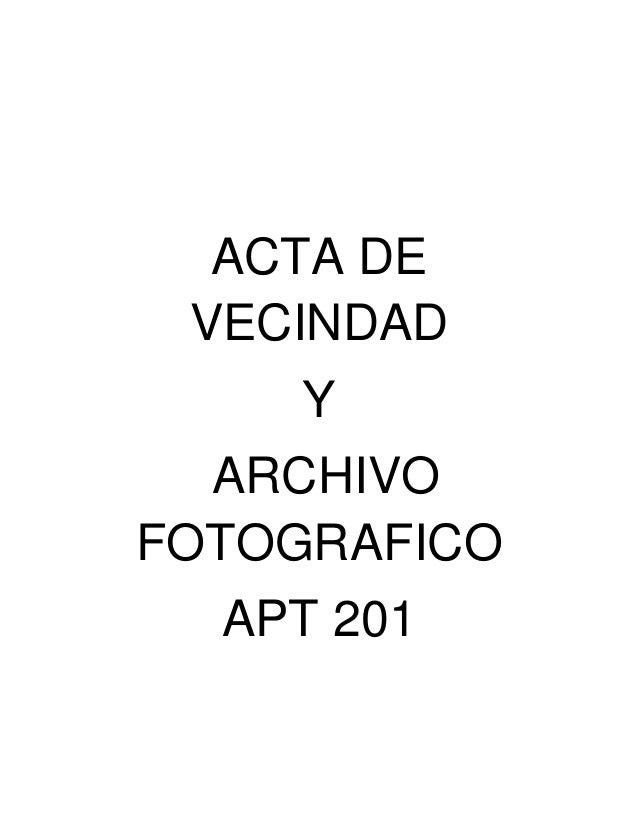 ACTA DE VECINDAD Y ARCHIVO FOTOGRAFICO APT 201