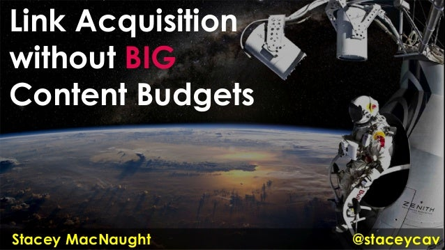 Link Acquisition without BIG Content Budgets @staceycavStacey MacNaught