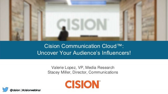 @cision | #cisionwebinar@cision | #cisionwebinar Cision Communication Cloud™: Uncover Your Audience's Influencers! Valerie...