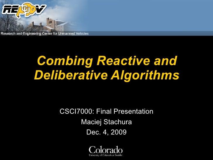 Combing Reactive and Deliberative Algorithms      CSCI7000: Final Presentation          Maciej Stachura            Dec. 4,...