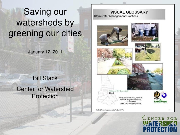 Saving our  watersheds bygreening our cities     January 12, 2011       Bill Stack  Center for Watershed       Protection
