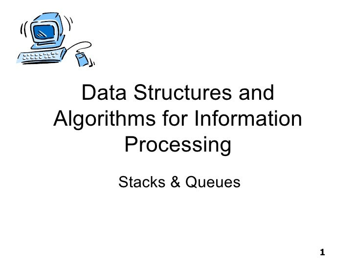 Data Structures andAlgorithms for Information        Processing      Stacks & Queues                             1