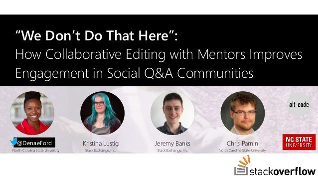 """We Don't Do That Here"": How Collaborative Editing with Mentors Improves Engagement in Social Q&A Communities Denae Ford N..."