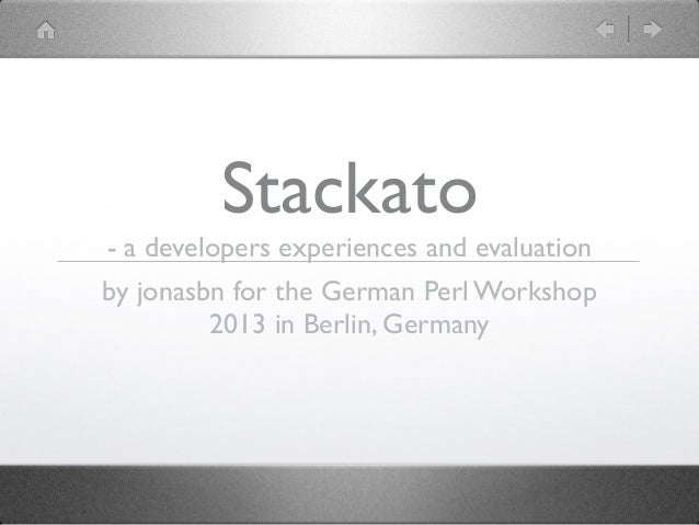 Stackato- a developers experiences and evaluationby jonasbn for the German Perl Workshop         2013 in Berlin, Germany