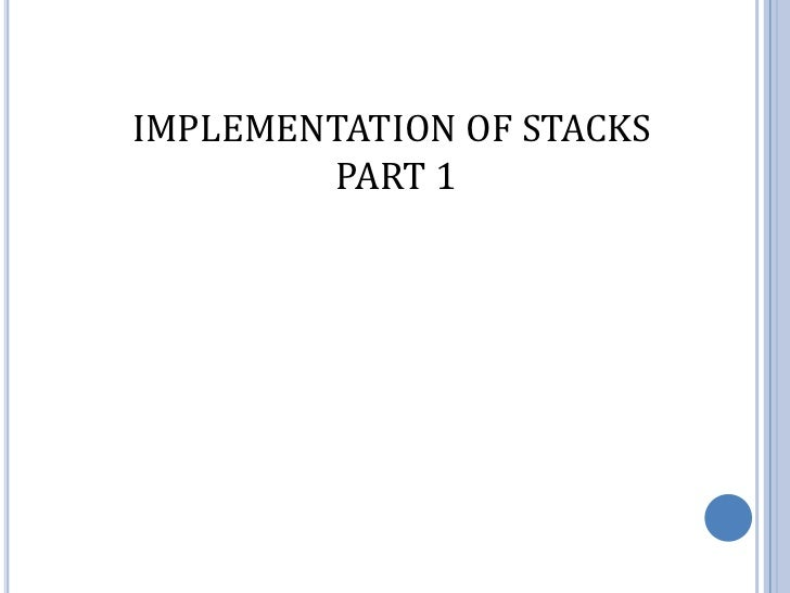 IMPLEMENTATION OF STACKS        PART 1