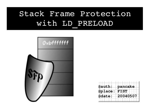 StackFrameProtection    withLD_PRELOAD               @auth: pancake               @place: FIST               @date: 200...