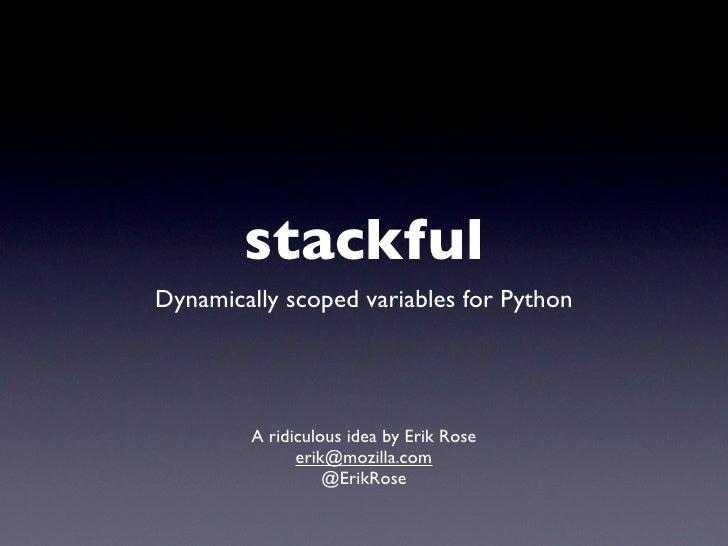 stackfulDynamically scoped variables for Python        A ridiculous idea by Erik Rose              erik@mozilla.com       ...