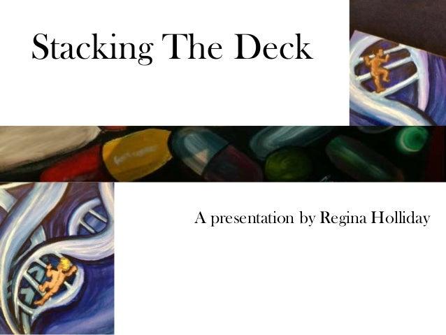 Stacking The DeckA presentation by Regina Holliday