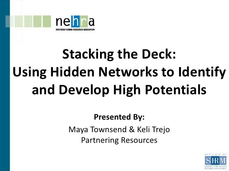 Stacking the Deck:Using Hidden Networks to Identify   and Develop High Potentials              Presented By:        Maya T...