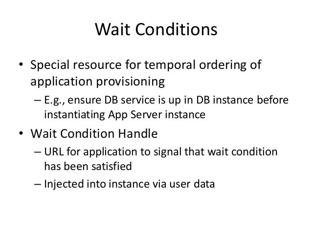 Wait Conditions• Special resource for temporal ordering ofapplication provisioning– E.g., ensure DB service is up in DB in...