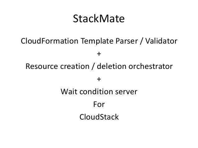 StackMateCloudFormation Template Parser / Validator+Resource creation / deletion orchestrator+Wait condition serverForClou...