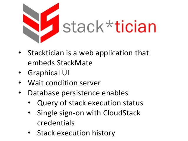 • Stacktician is a web application thatembeds StackMate• Graphical UI• Wait condition server• Database persistence enables...