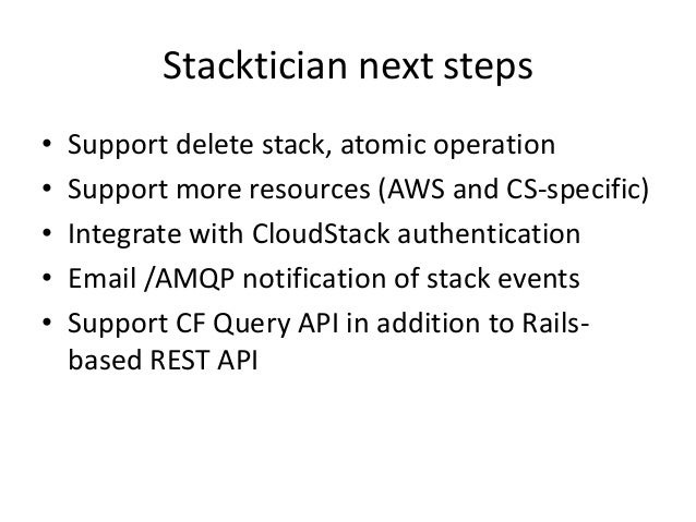 Stacktician next steps• Allow user to specify URL for template content• Scaling using Resque to send API jobs tobackend wo...