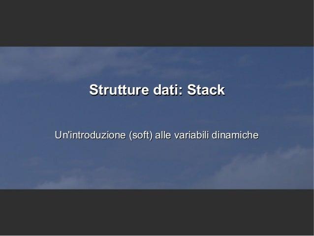 Strutture dati: Stack Un'introduzione (soft) alle variabili dinamiche