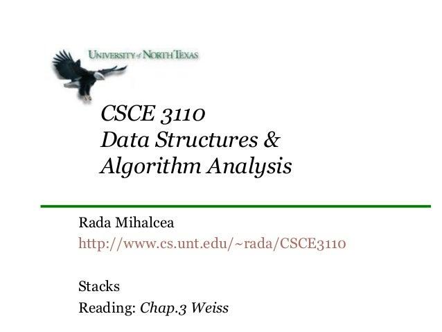 CSCE 3110 Data Structures & Algorithm Analysis Rada Mihalcea http://www.cs.unt.edu/~rada/CSCE3110 Stacks Reading: Chap.3 W...