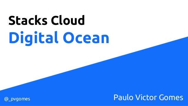 Stacks Cloud Digital Ocean Paulo Victor Gomes@_pvgomes