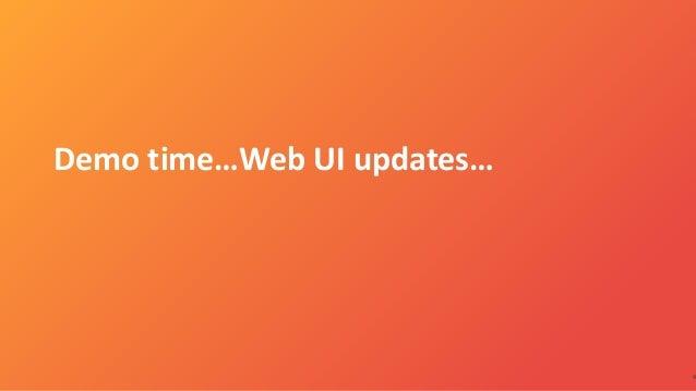 Demo time…Web UI updates… 4