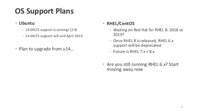 OS Support Plans • Ubuntu – 18.04LTS support is coming! (2.9) – 14.04LTS support will end April 2019 • Plan to upgrade fro...