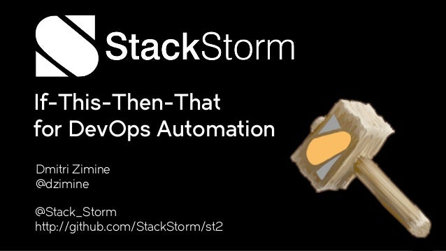 If-This-Then-That for DevOps Automation @Stack_Storm http://github.com/StackStorm/st2 Dmitri Zimine @dzimine