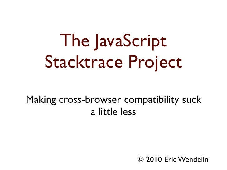 The JavaScript     Stacktrace Project Making cross-browser compatibility suck               a little less                 ...