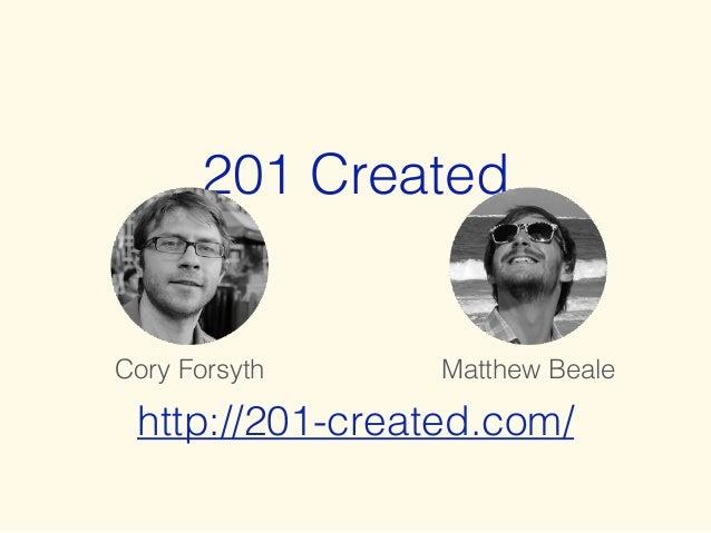 201 Created  Cory Forsyth Matthew Beale  http://201-created.com/