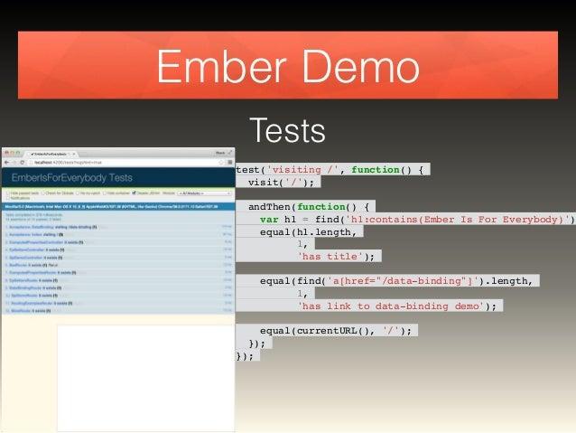 Ember Demo  Tests  test('visiting /', function() {!  visit('/');!  !  andThen(function() {!  var h1 = find('h1:contains(Em...