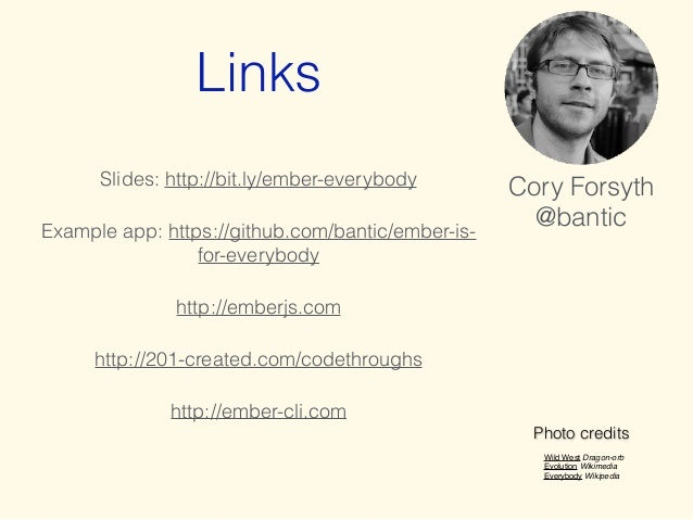 Links  Cory Forsyth  @bantic  Photo credits  ! !  ! Wild West Dragon-orb!  ! Evolution Wikimedia!  ! Everybody Wikipedia! ...