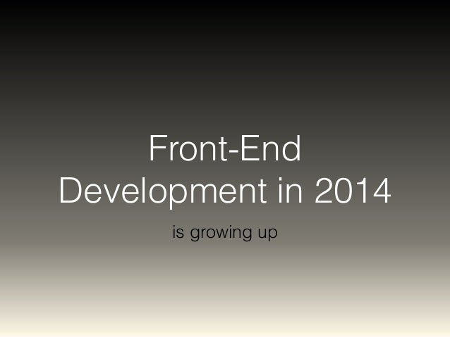 Front-End  Development in 2014  is growing up